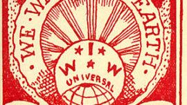 « Un seul grand syndicat », « Nous voulons la terre » : affiche du syndicat américain Industrial Workers of the World, qui s'était opposé à la première guerre mondiale et regroupait environ 60.000 membres.